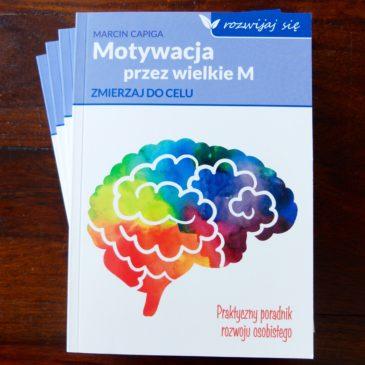 """Stało się – moja książka – """"Motywacja przez wielkie M"""" już w księgarniach :)"""